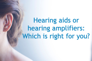 "Woman with hearing aid, words saying ""hearing aids or hearing amplifiers: which is right for you?"""